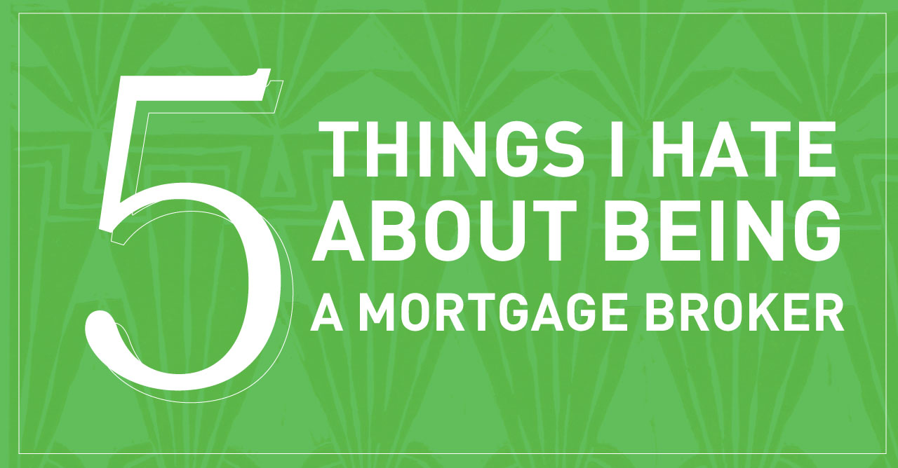 Digital banner stating '5 things i hate about being a mortgage broker'